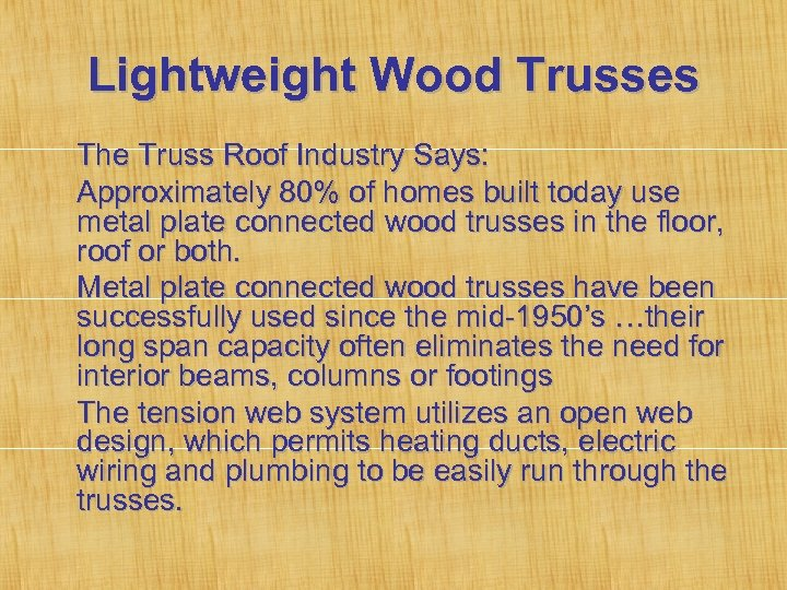 Lightweight Wood Trusses The Truss Roof Industry Says: Approximately 80% of homes built today