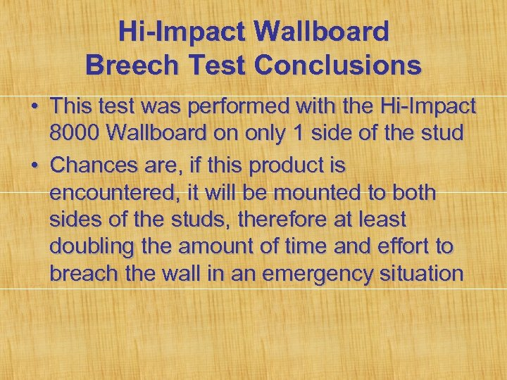 Hi-Impact Wallboard Breech Test Conclusions • This test was performed with the Hi-Impact 8000