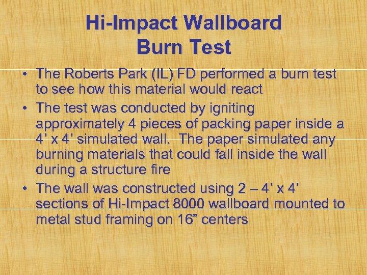 Hi-Impact Wallboard Burn Test • The Roberts Park (IL) FD performed a burn test