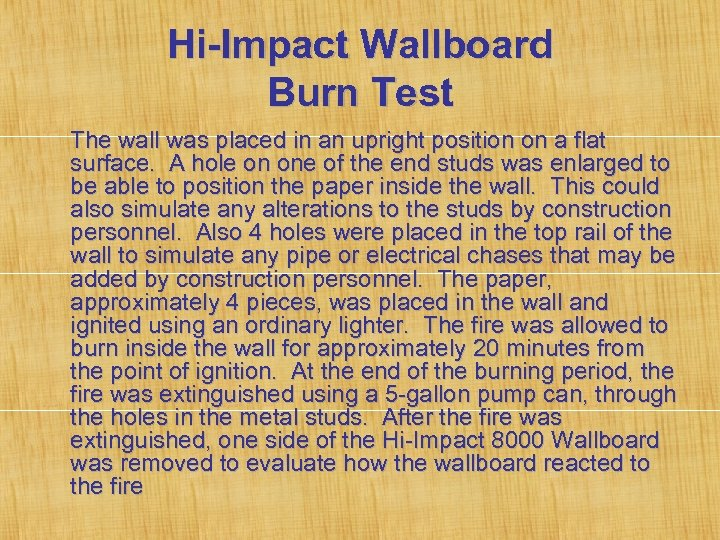 Hi-Impact Wallboard Burn Test The wall was placed in an upright position on a