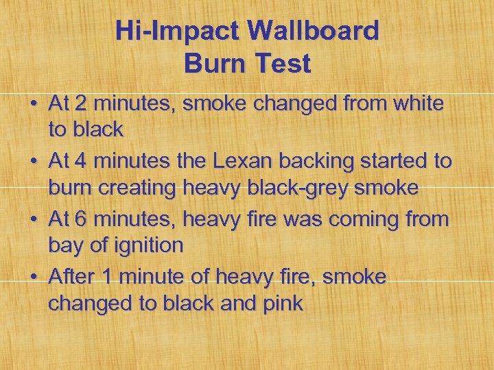 Hi-Impact Wallboard Burn Test • At 2 minutes, smoke changed from white to black