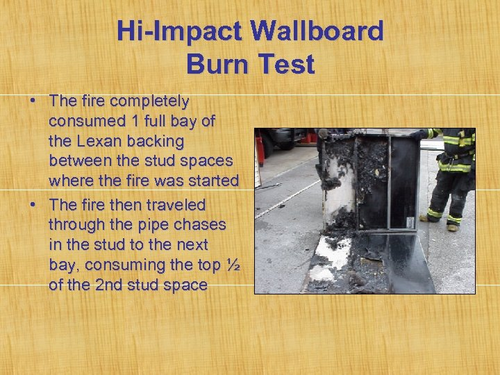 Hi-Impact Wallboard Burn Test • The fire completely consumed 1 full bay of the