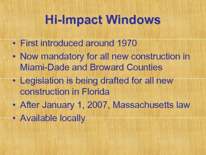 Hi-Impact Windows • First introduced around 1970 • Now mandatory for all new construction