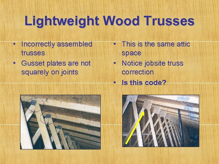 Lightweight Wood Trusses • Incorrectly assembled trusses • Gusset plates are not squarely on