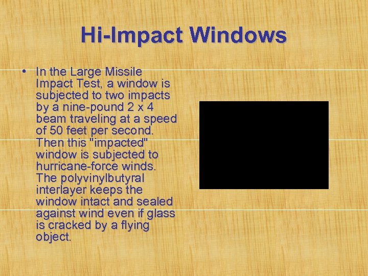 Hi-Impact Windows • In the Large Missile Impact Test, a window is subjected to