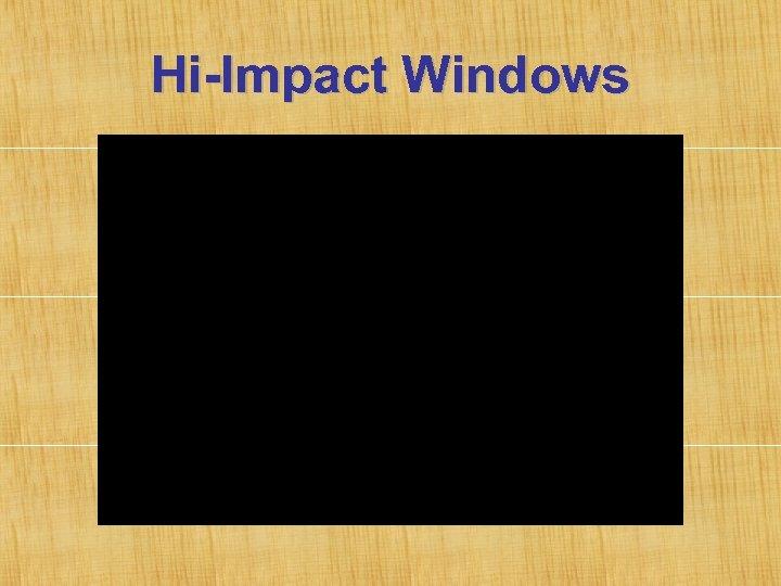 Hi-Impact Windows
