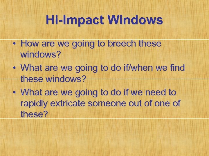 Hi-Impact Windows • How are we going to breech these windows? • What are