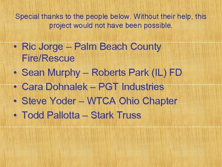 Special thanks to the people below. Without their help, this project would not have