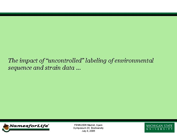 "The impact of ""uncontrolled"" labeling of environmental sequence and strain data … FEMS 2006"