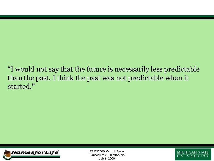 """I would not say that the future is necessarily less predictable than the past."