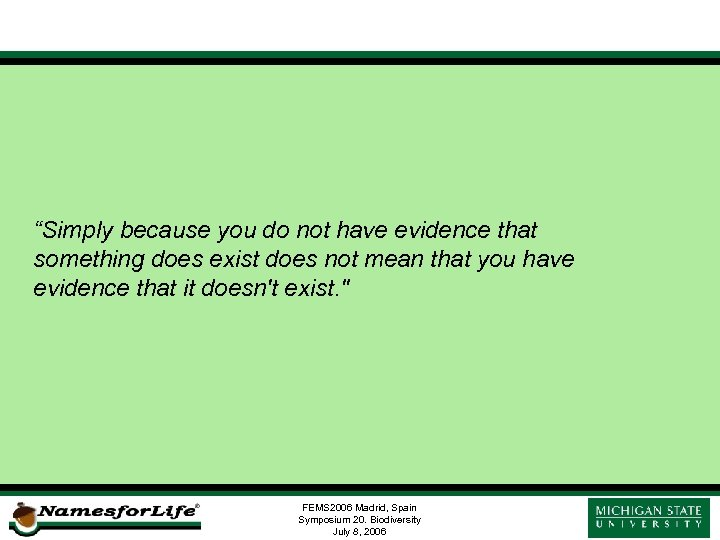 """Simply because you do not have evidence that something does exist does not mean"