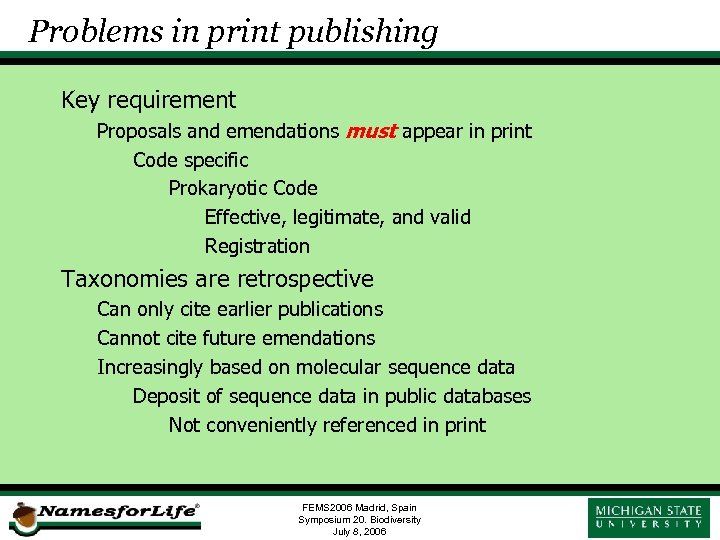 Problems in print publishing Key requirement Proposals and emendations must appear in print Code