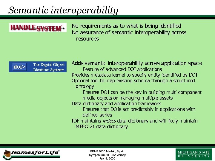 Semantic interoperability No requirements as to what is being identified No assurance of semantic