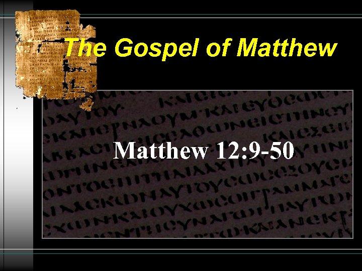 The Gospel of Matthew 12: 9 -50