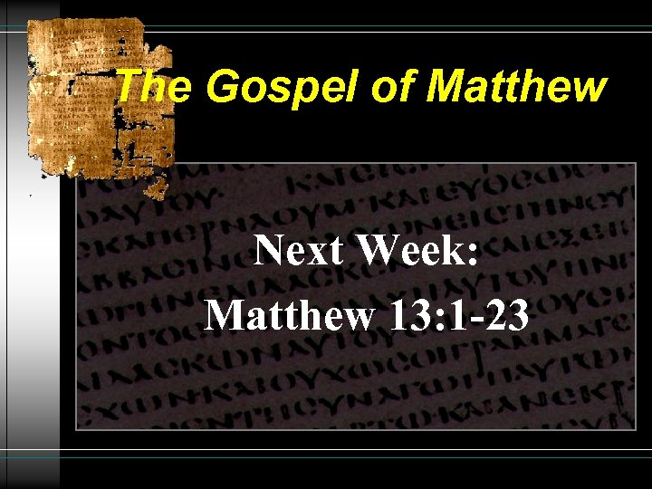 The Gospel of Matthew Next Week: Matthew 13: 1 -23