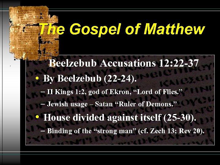 The Gospel of Matthew Beelzebub Accusations 12: 22 -37 • By Beelzebub (22 -24).