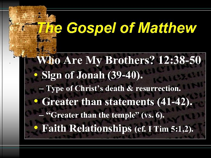 The Gospel of Matthew Who Are My Brothers? 12: 38 -50 • Sign of