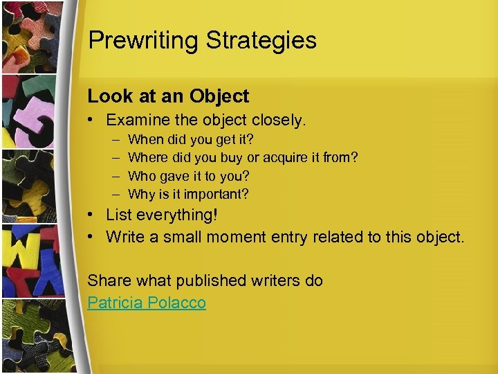 Prewriting Strategies Look at an Object • Examine the object closely. – – When