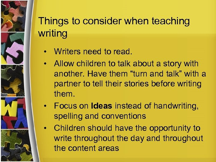 Things to consider when teaching writing • Writers need to read. • Allow children