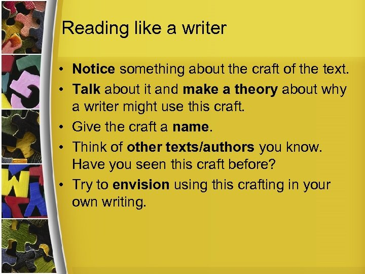 Reading like a writer • Notice something about the craft of the text. •