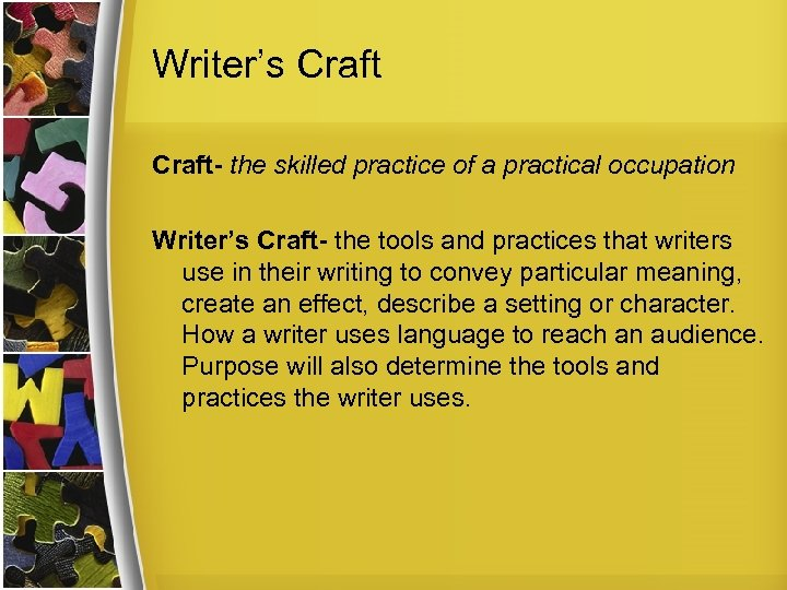 Writer's Craft- the skilled practice of a practical occupation Writer's Craft- the tools and