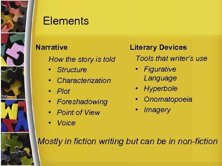 Elements Narrative How the story is told • Structure • Characterization • Plot •