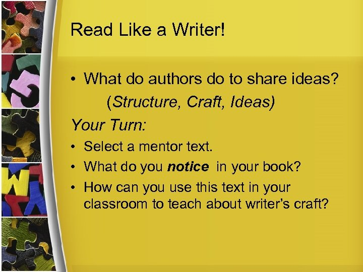 Read Like a Writer! • What do authors do to share ideas? (Structure, Craft,