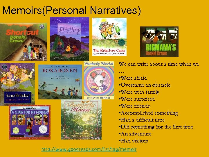 Memoirs(Personal Narratives) We can write about a time when we … • Were afraid