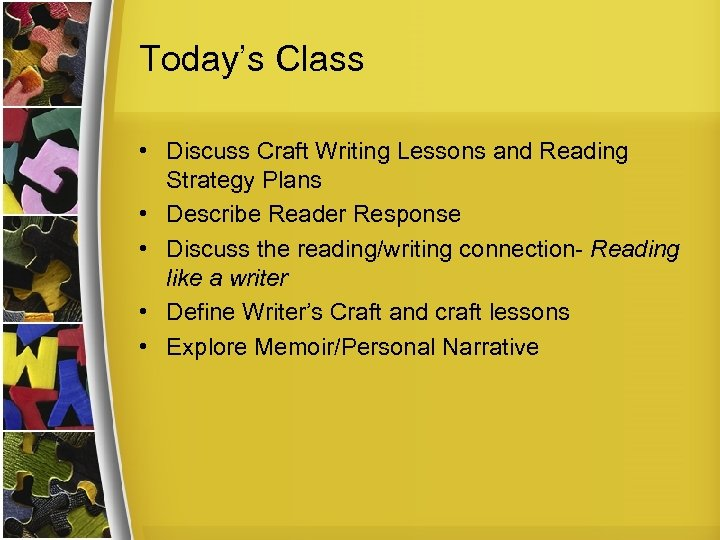 Today's Class • Discuss Craft Writing Lessons and Reading Strategy Plans • Describe Reader