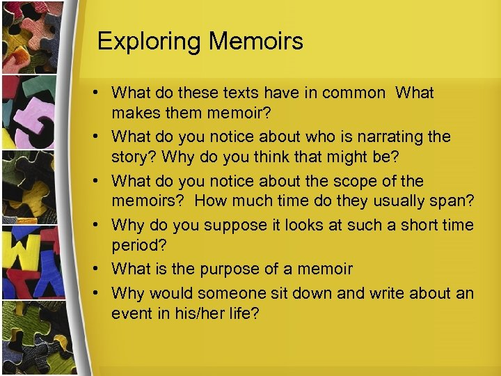 Exploring Memoirs • What do these texts have in common What makes them memoir?