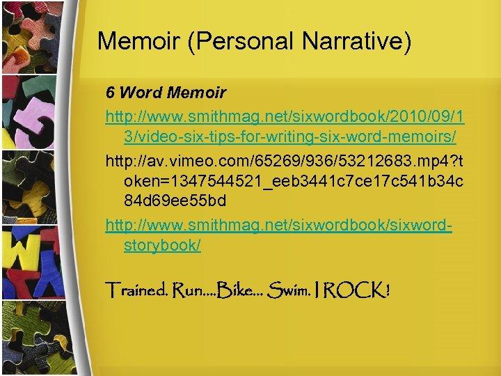 Memoir (Personal Narrative) 6 Word Memoir http: //www. smithmag. net/sixwordbook/2010/09/1 3/video-six-tips-for-writing-six-word-memoirs/ http: //av. vimeo.