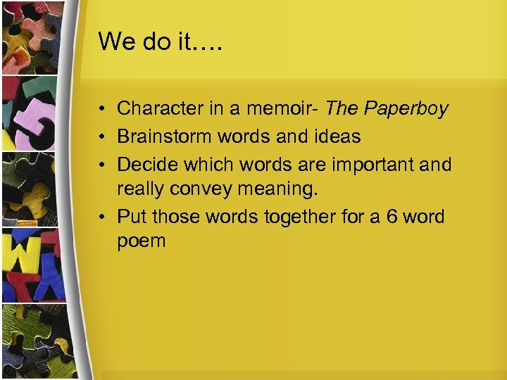 We do it…. • Character in a memoir- The Paperboy • Brainstorm words and