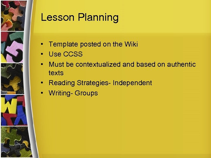 Lesson Planning • Template posted on the Wiki • Use CCSS • Must be
