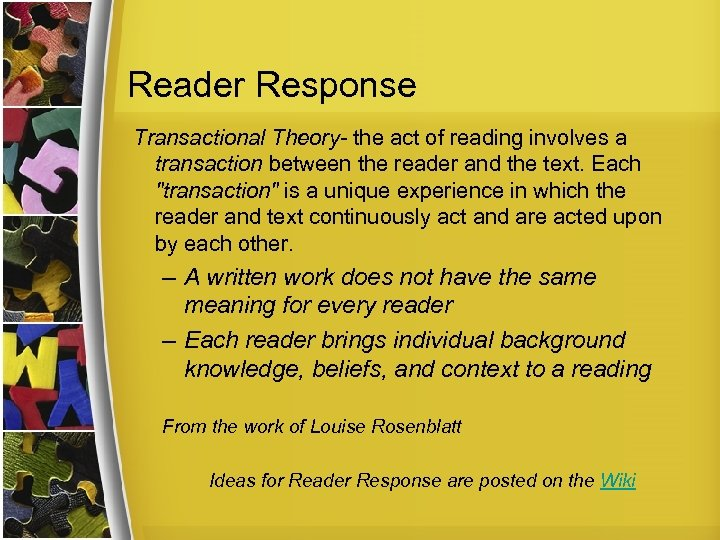 Reader Response Transactional Theory- the act of reading involves a transaction between the reader