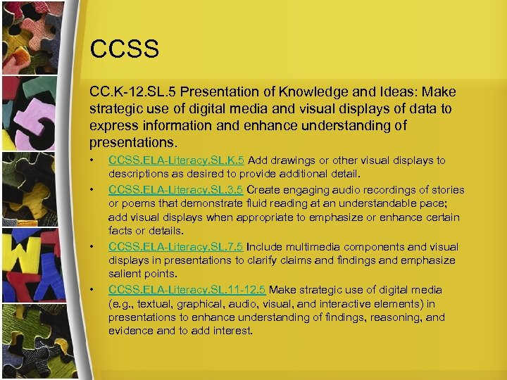 CCSS CC. K-12. SL. 5 Presentation of Knowledge and Ideas: Make strategic use of