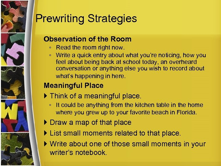 Prewriting Strategies Observation of the Room ◦ Read the room right now. ◦ Write