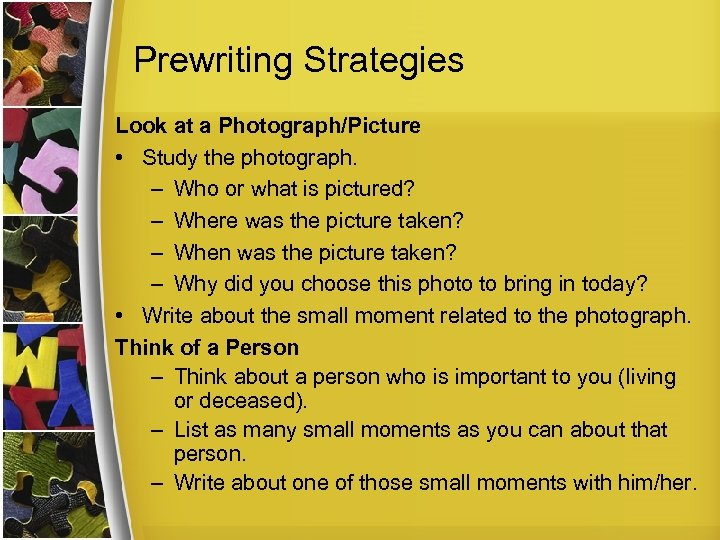 Prewriting Strategies Look at a Photograph/Picture • Study the photograph. – Who or what