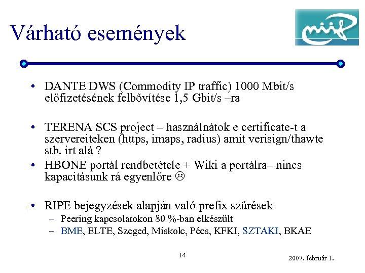 Várható események • DANTE DWS (Commodity IP traffic) 1000 Mbit/s előfizetésének felbővítése 1, 5