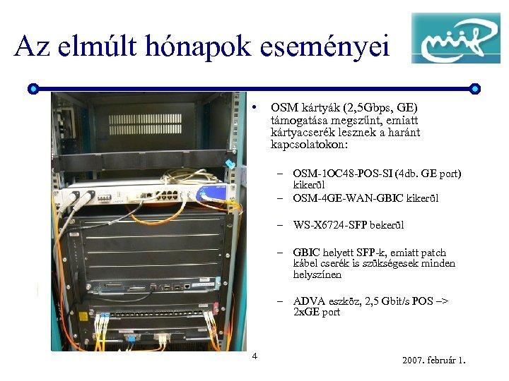 Az elmúlt hónapok eseményei • OSM kártyák (2, 5 Gbps, GE) támogatása megszűnt, emiatt