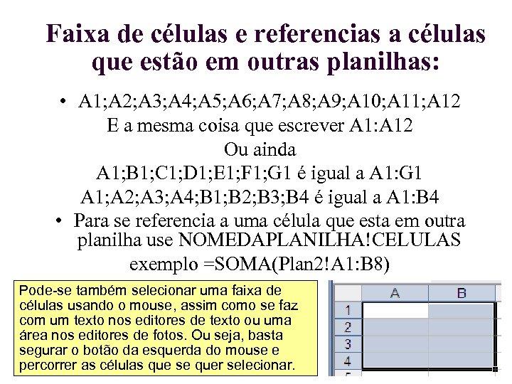 Faixa de células e referencias a células que estão em outras planilhas: • A