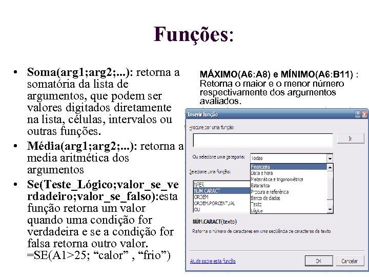 Funções: • Soma(arg 1; arg 2; . . . ): retorna a somatória da