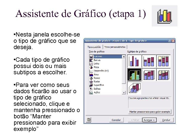 Assistente de Gráfico (etapa 1) • Nesta janela escolhe-se o tipo de gráfico que