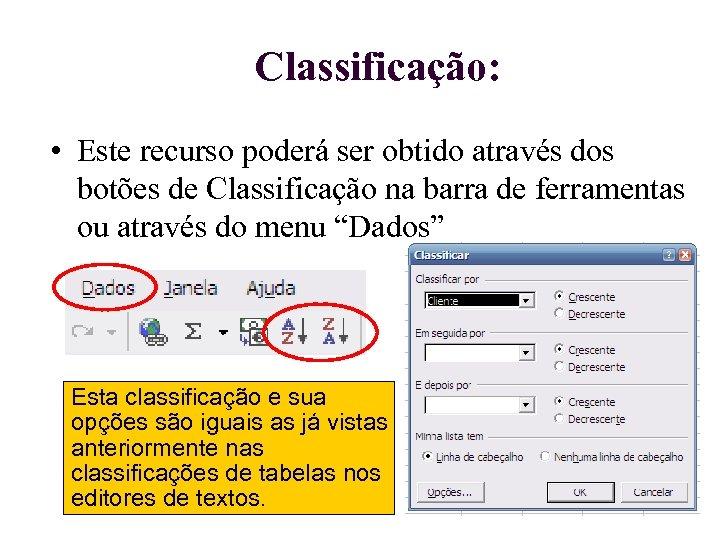 Classificação: • Este recurso poderá ser obtido através dos botões de Classificação na barra