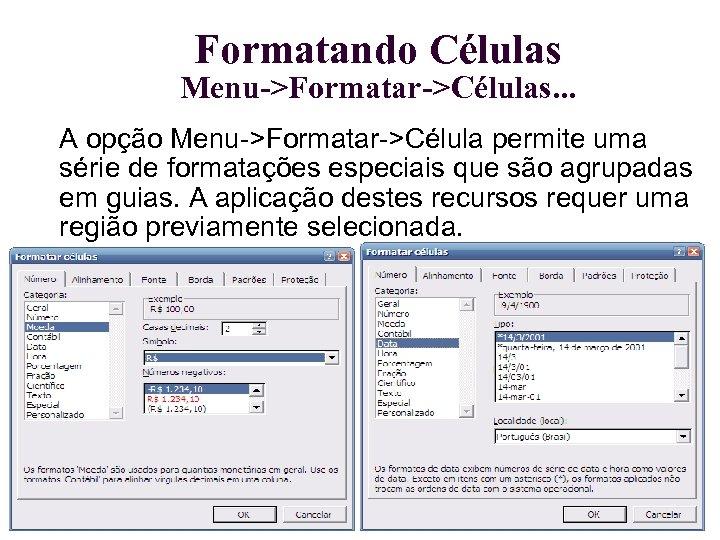 Formatando Células Menu->Formatar->Células. . . A opção Menu->Formatar->Célula permite uma série de formatações especiais