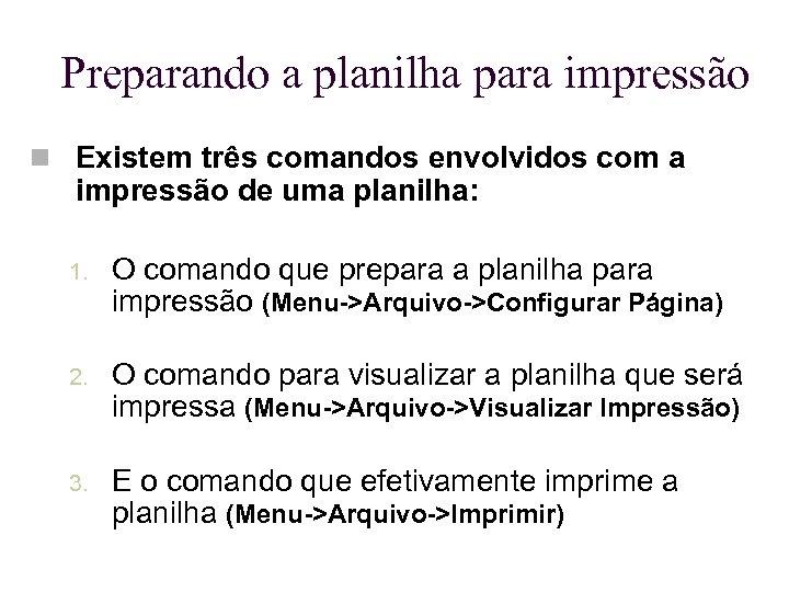 Preparando a planilha para impressão Existem três comandos envolvidos com a impressão de uma