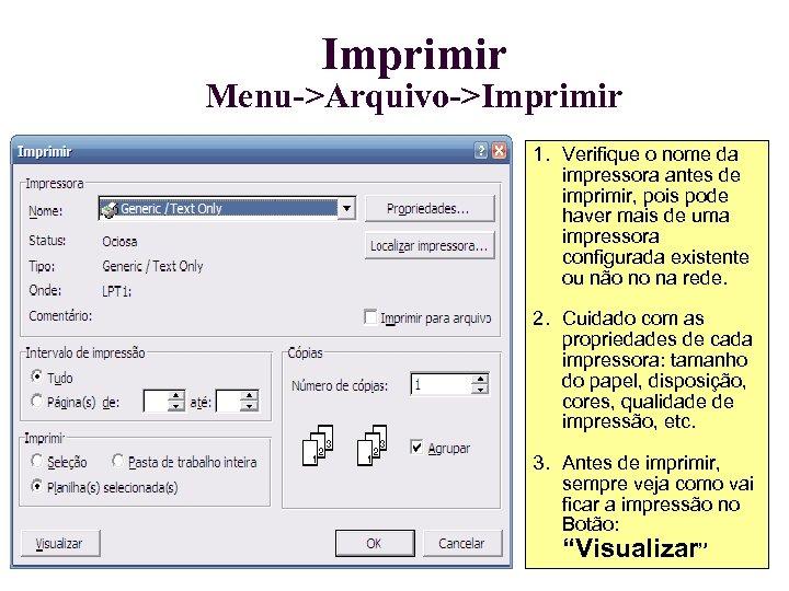 Imprimir Menu->Arquivo->Imprimir 1. Verifique o nome da impressora antes de imprimir, pois pode haver