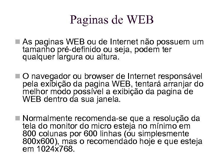 Paginas de WEB As paginas WEB ou de Internet não possuem um tamanho pré-definido
