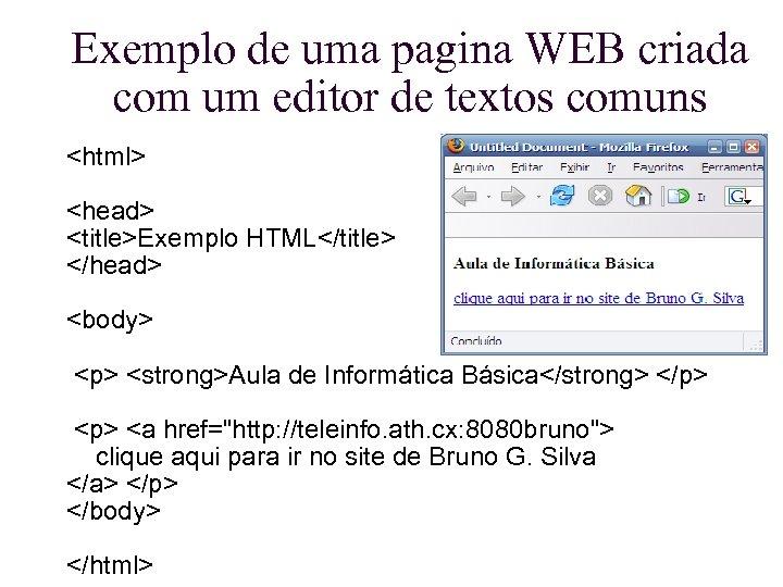 Exemplo de uma pagina WEB criada com um editor de textos comuns <html> <head>