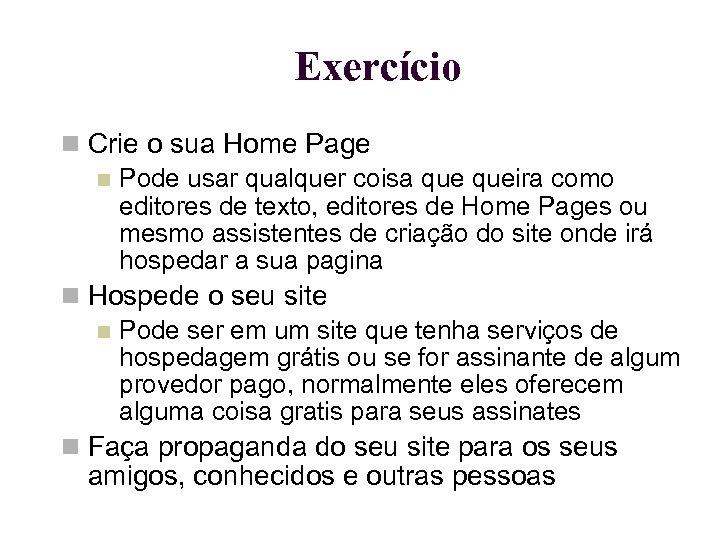 Exercício Crie o sua Home Page Pode usar qualquer coisa queira como editores de