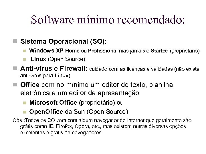 Software mínimo recomendado: Sistema Operacional (SO): Windows XP Home ou Profissional mas jamais o